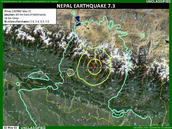 Commandement des opérations interarmées du Canada NEPAL EARTHQUAKE 7. 3 UNCLASSIFIED Time: 120706 Z