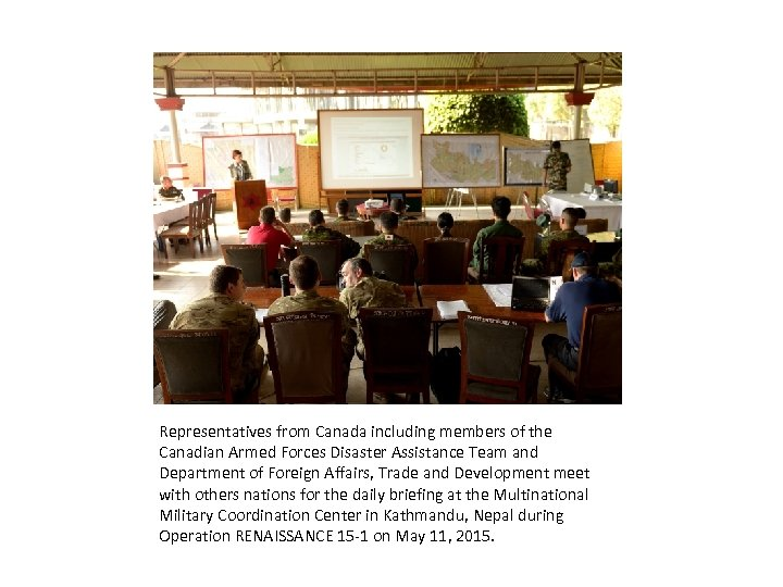 Representatives from Canada including members of the Canadian Armed Forces Disaster Assistance Team and