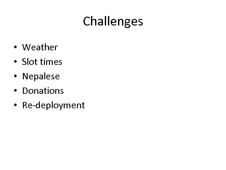 Challenges • • • Weather Slot times Nepalese Donations Re-deployment