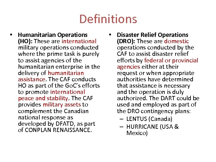 Definitions • Humanitarian Operations (HO): These are international military operations conducted where the prime
