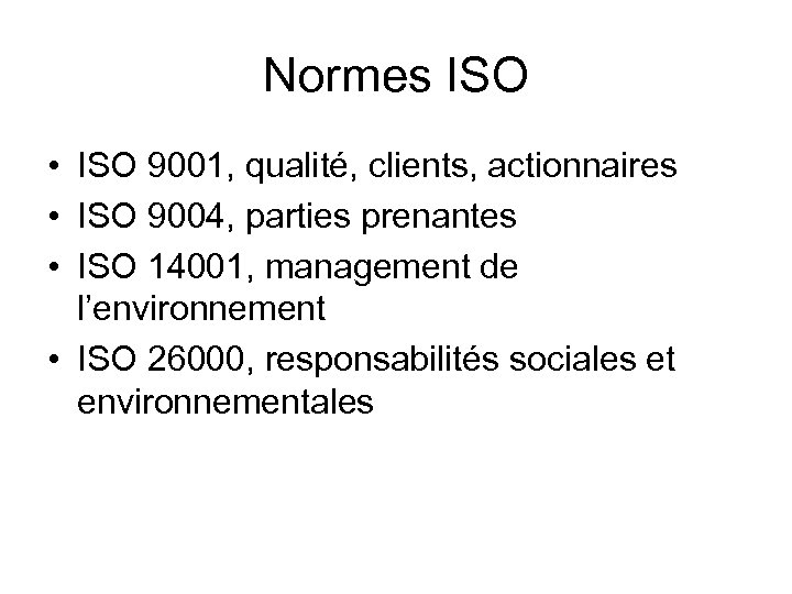 Normes ISO • ISO 9001, qualité, clients, actionnaires • ISO 9004, parties prenantes •