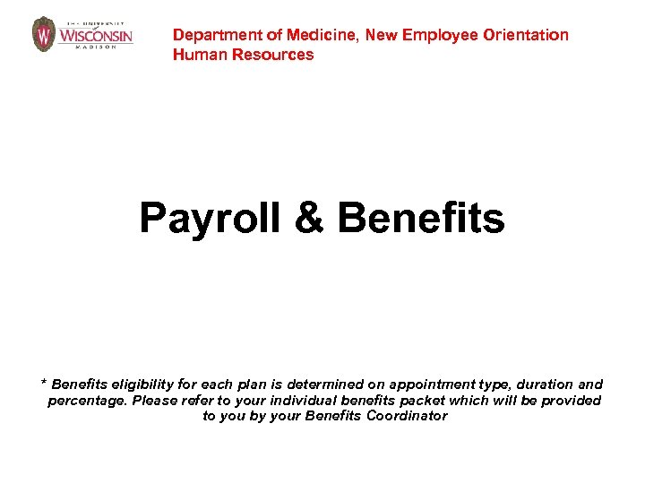 Department of Medicine, New Employee Orientation Human Resources Payroll & Benefits * Benefits eligibility