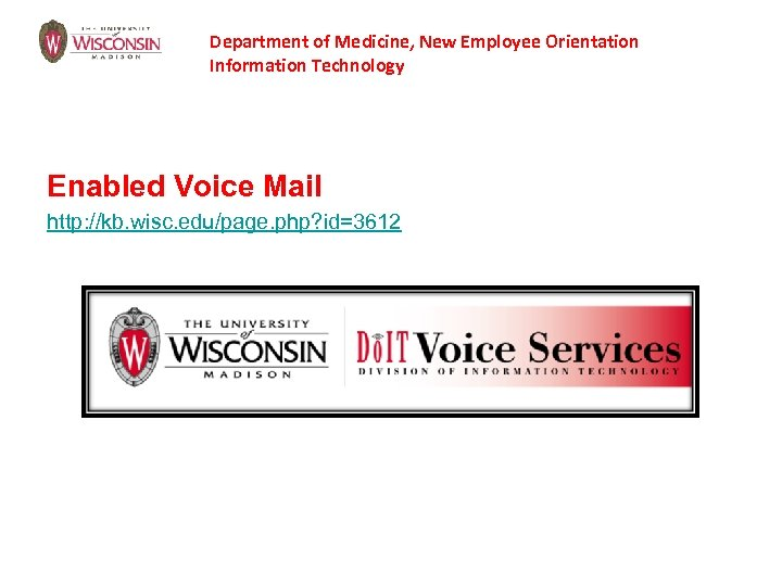 Department of Medicine, New Employee Orientation Information Technology Enabled Voice Mail http: //kb. wisc.