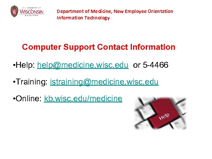 Department of Medicine, New Employee Orientation Information Technology Computer Support Contact Information • Help: