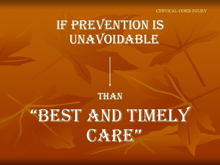 "CERVICAL CORD INJURY if prevention is unavoidable than ""best and timely care"""