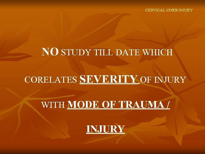 CERVICAL CORD INJURY NO STUDY TILL DATE WHICH CORELATES SEVERITY OF INJURY WITH MODE