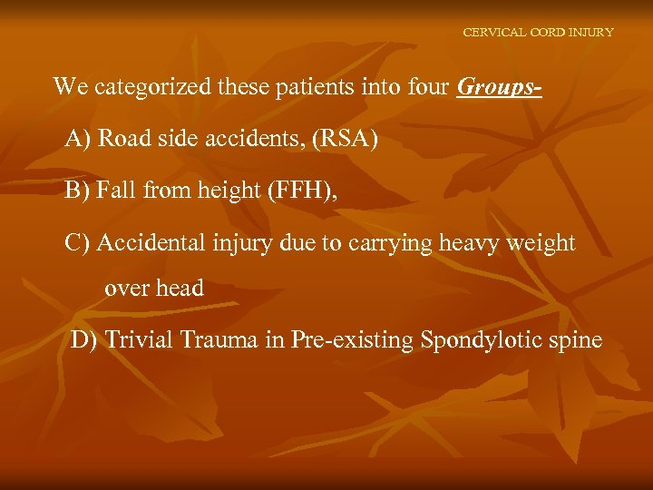 CERVICAL CORD INJURY We categorized these patients into four Groups. A) Road side accidents,
