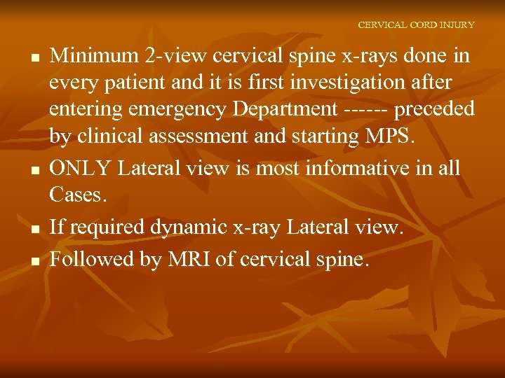 CERVICAL CORD INJURY n n Minimum 2 -view cervical spine x-rays done in every