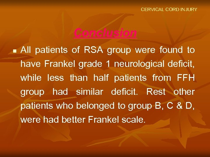 CERVICAL CORD INJURY Conclusion n All patients of RSA group were found to have