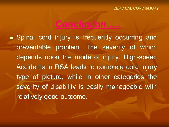 CERVICAL CORD INJURY Conclusion…. . n Spinal cord injury is frequently occurring and preventable