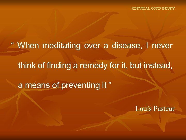 "CERVICAL CORD INJURY "" When meditating over a disease, I never think of finding"