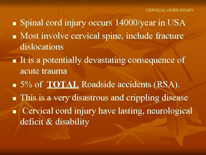 CERVICAL CORD INJURY n n n Spinal cord injury occurs 14000/year in USA Most