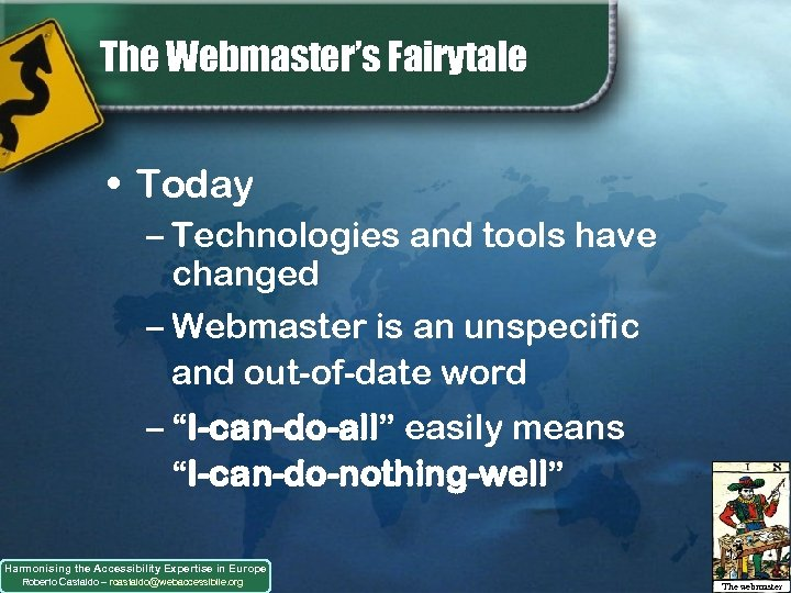The Webmaster's Fairytale • Today – Technologies and tools have changed – Webmaster is