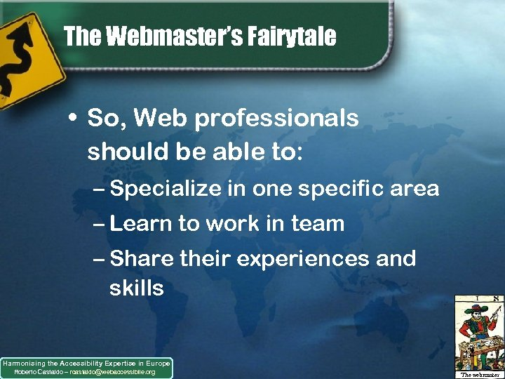 The Webmaster's Fairytale • So, Web professionals should be able to: – Specialize in