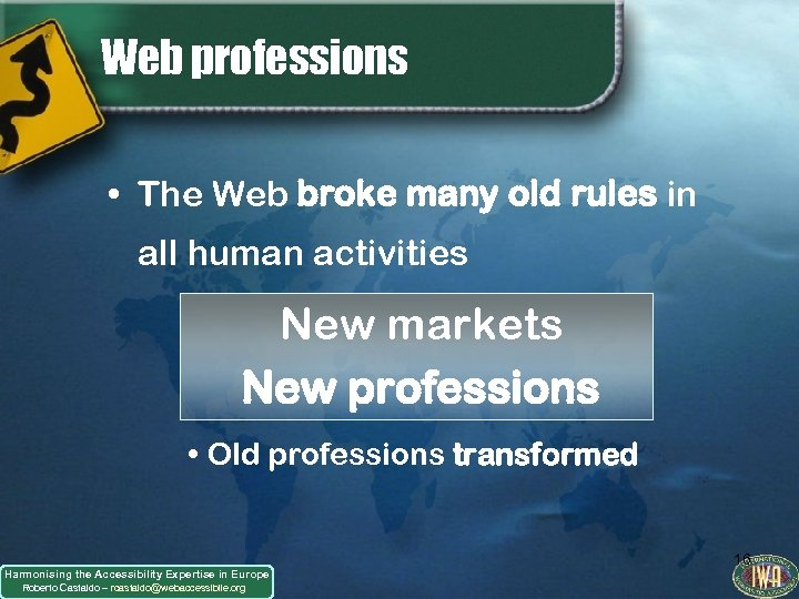 Web professions • The Web broke many old rules in all human activities New