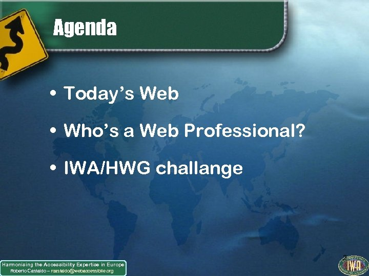 Agenda • Today's Web • Who's a Web Professional? • IWA/HWG challange Harmonising the