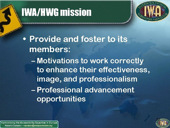 IWA/HWG mission • Provide and foster to its members: – Motivations to work correctly