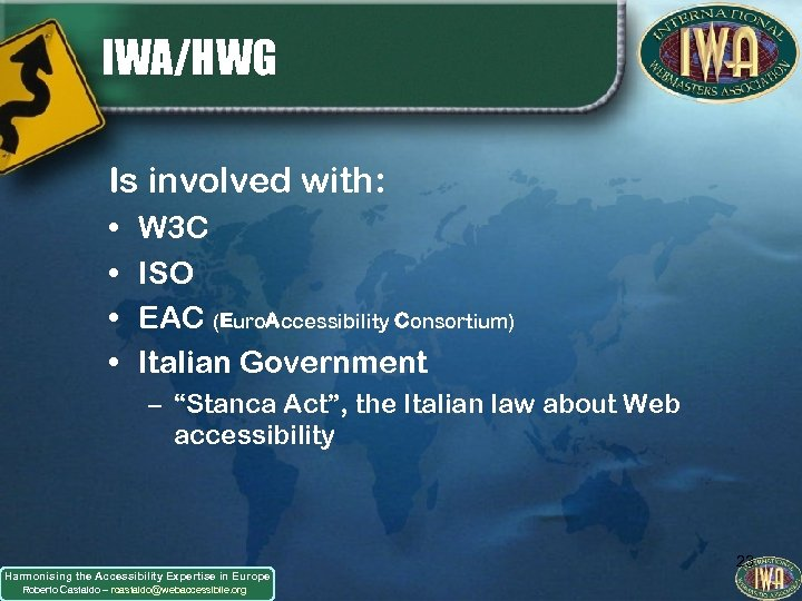 IWA/HWG Is involved with: • • W 3 C ISO EAC (Euro. Accessibility Consortium)