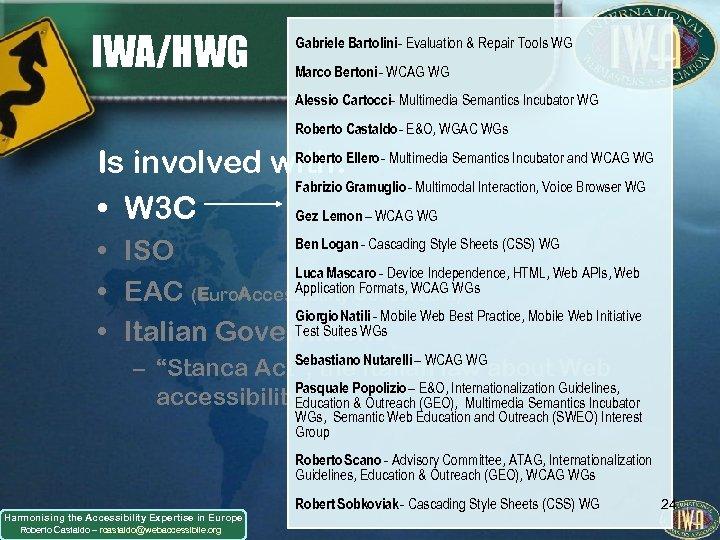 IWA/HWG Gabriele Bartolini - Evaluation & Repair Tools WG Marco Bertoni - WCAG WG
