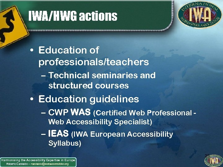 IWA/HWG actions • Education of professionals/teachers – Technical seminaries and structured courses • Education