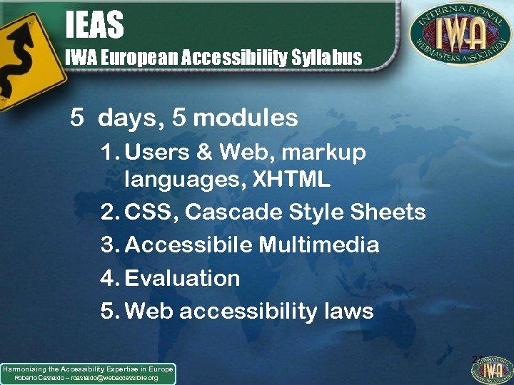 IEAS IWA European Accessibility Syllabus 5 days, 5 modules 1. Users & Web, markup
