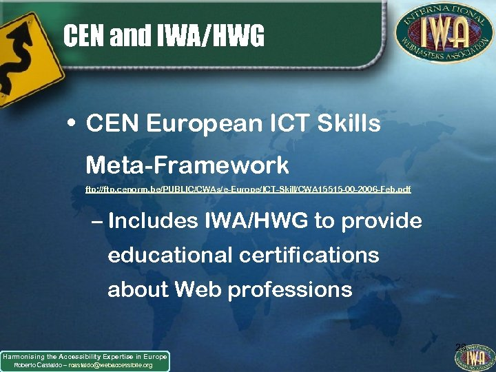 CEN and IWA/HWG • CEN European ICT Skills Meta-Framework ftp: //ftp. cenorm. be/PUBLIC/CWAs/e-Europe/ICT-Skill/CWA 15515