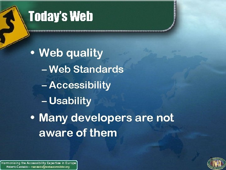 Today's Web • Web quality – Web Standards – Accessibility – Usability • Many