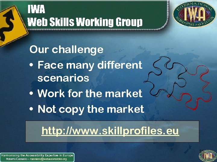 IWA Web Skills Working Group Our challenge • Face many different scenarios • Work