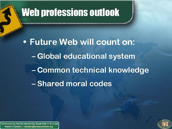 Web professions outlook • Future Web will count on: – Global educational system –