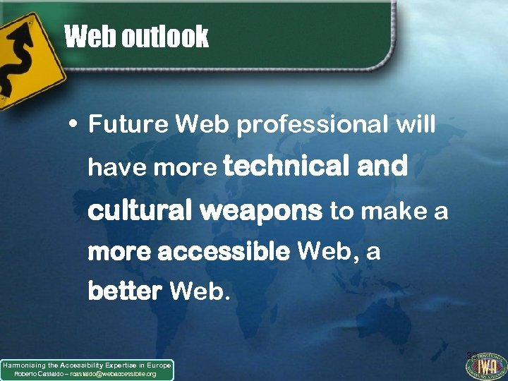 Web outlook • Future Web professional will have more technical and cultural weapons to