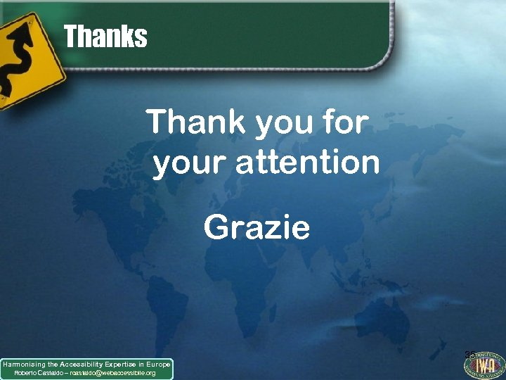Thanks Thank you for your attention Grazie Harmonising the Accessibility Expertise in Europe Roberto