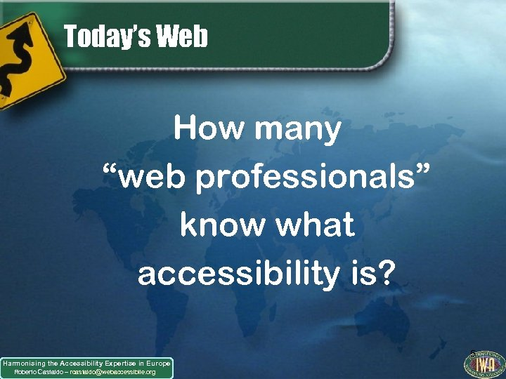 "Today's Web How many ""web professionals"" know what accessibility is? Harmonising the Accessibility Expertise"