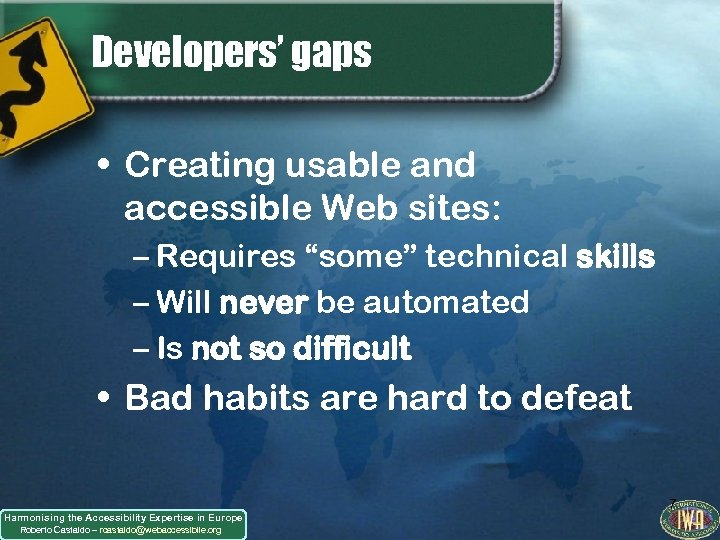 "Developers' gaps • Creating usable and accessible Web sites: – Requires ""some"" technical skills"