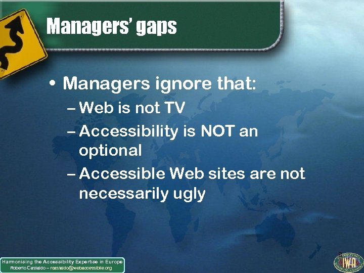 Managers' gaps • Managers ignore that: – Web is not TV – Accessibility is