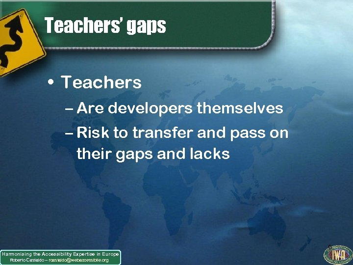 Teachers' gaps • Teachers – Are developers themselves – Risk to transfer and pass
