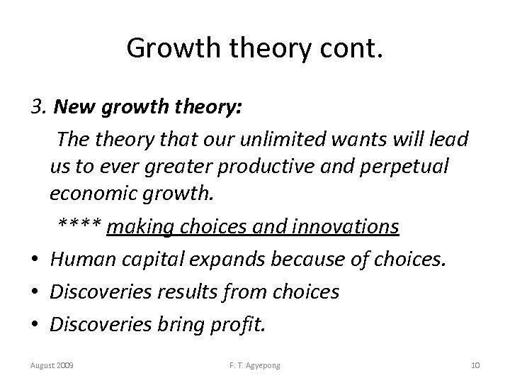 Growth theory cont. 3. New growth theory: The theory that our unlimited wants will