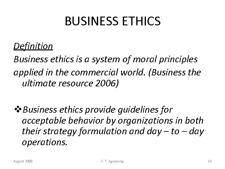 BUSINESS ETHICS Definition Business ethics is a system of moral principles applied in the