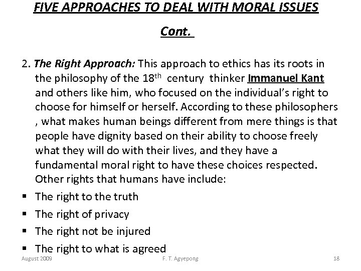 FIVE APPROACHES TO DEAL WITH MORAL ISSUES Cont. 2. The Right Approach: This approach