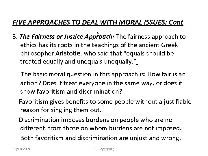 FIVE APPROACHES TO DEAL WITH MORAL ISSUES: Cont . 3. The Fairness or Justice