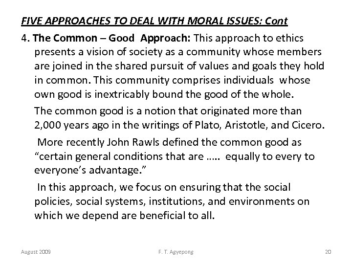 FIVE APPROACHES TO DEAL WITH MORAL ISSUES: Cont 4. The Common – Good Approach: