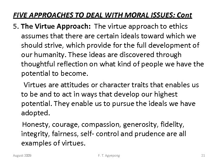 FIVE APPROACHES TO DEAL WITH MORAL ISSUES: Cont 5. The Virtue Approach: The virtue
