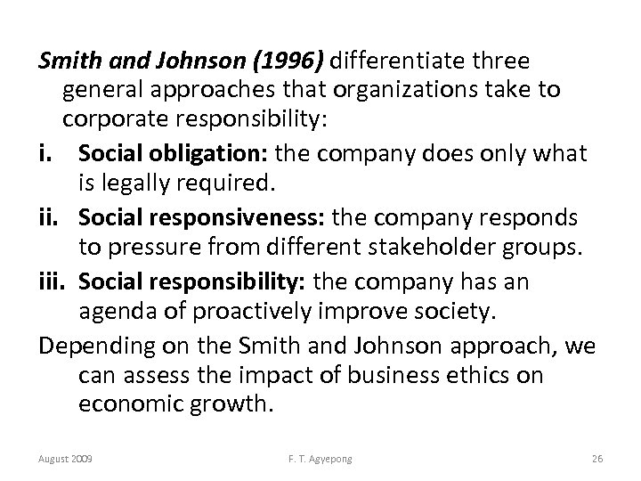 Smith and Johnson (1996) differentiate three general approaches that organizations take to corporate responsibility: