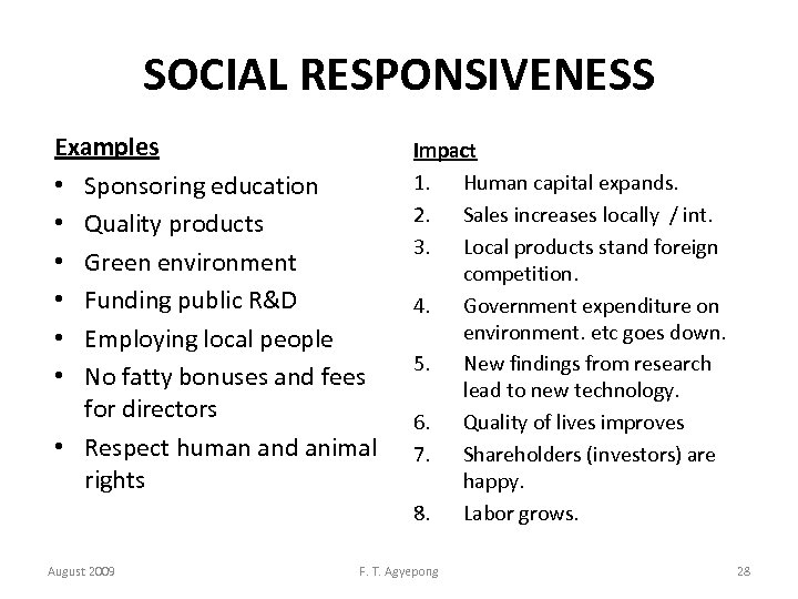 SOCIAL RESPONSIVENESS Examples • Sponsoring education • Quality products • Green environment • Funding