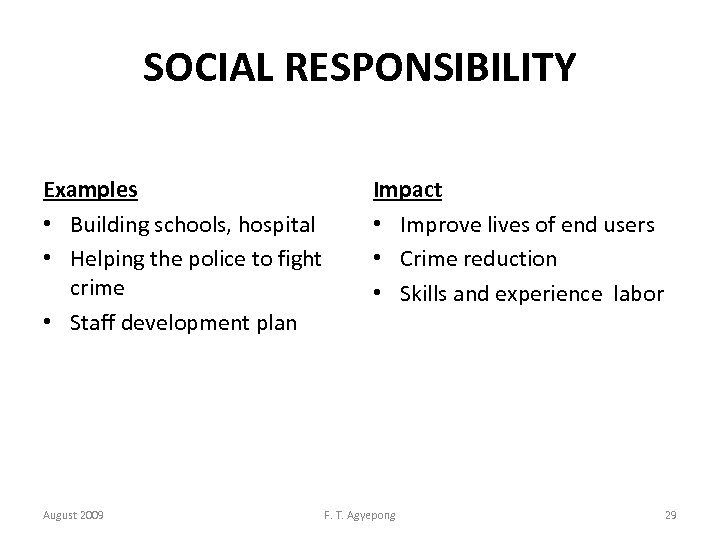 SOCIAL RESPONSIBILITY Examples • Building schools, hospital • Helping the police to fight crime