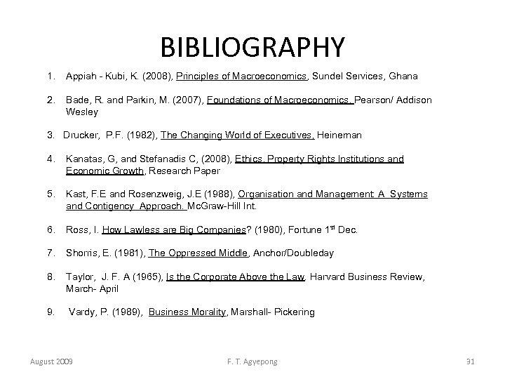 BIBLIOGRAPHY 1. Appiah Kubi, K. (2008), Principles of Macroeconomics, Sundel Services, Ghana 2. Bade,