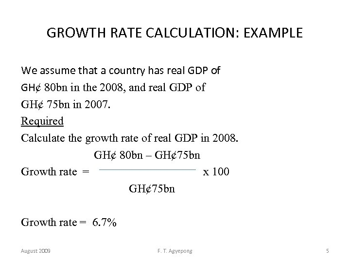 GROWTH RATE CALCULATION: EXAMPLE We assume that a country has real GDP of GH¢