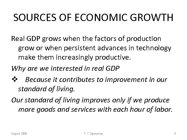 SOURCES OF ECONOMIC GROWTH Real GDP grows when the factors of production grow or