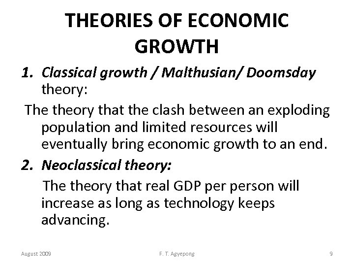 THEORIES OF ECONOMIC GROWTH 1. Classical growth / Malthusian/ Doomsday theory: The theory that