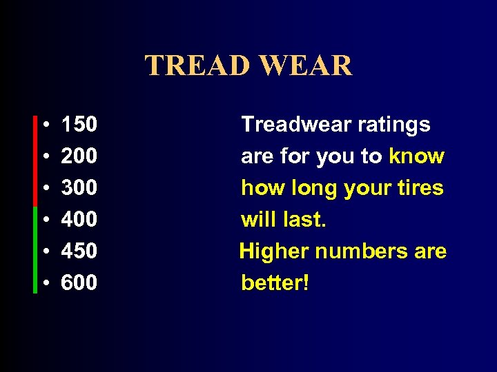 TREAD WEAR • • • 150 200 300 450 600 Treadwear ratings are for