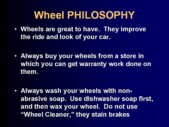 Wheel PHILOSOPHY • Wheels are great to have. They improve the ride and look